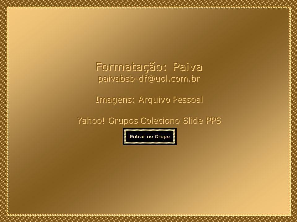 Formatação: Paiva paivabsb-df@uol.com.br Imagens: Arquivo Pessoal
