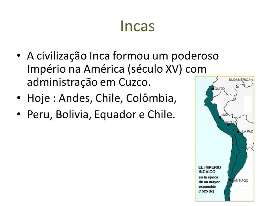 Incas A civilização Inca formou um poderoso Império na América (século XV) com administração em Cuzco.