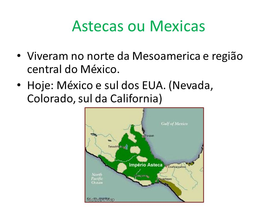 Astecas ou Mexicas Viveram no norte da Mesoamerica e região central do México.