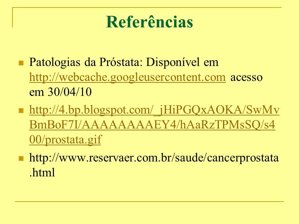 Referências Patologias da Próstata: Disponível em http://webcache.googleusercontent.com acesso em 30/04/10.