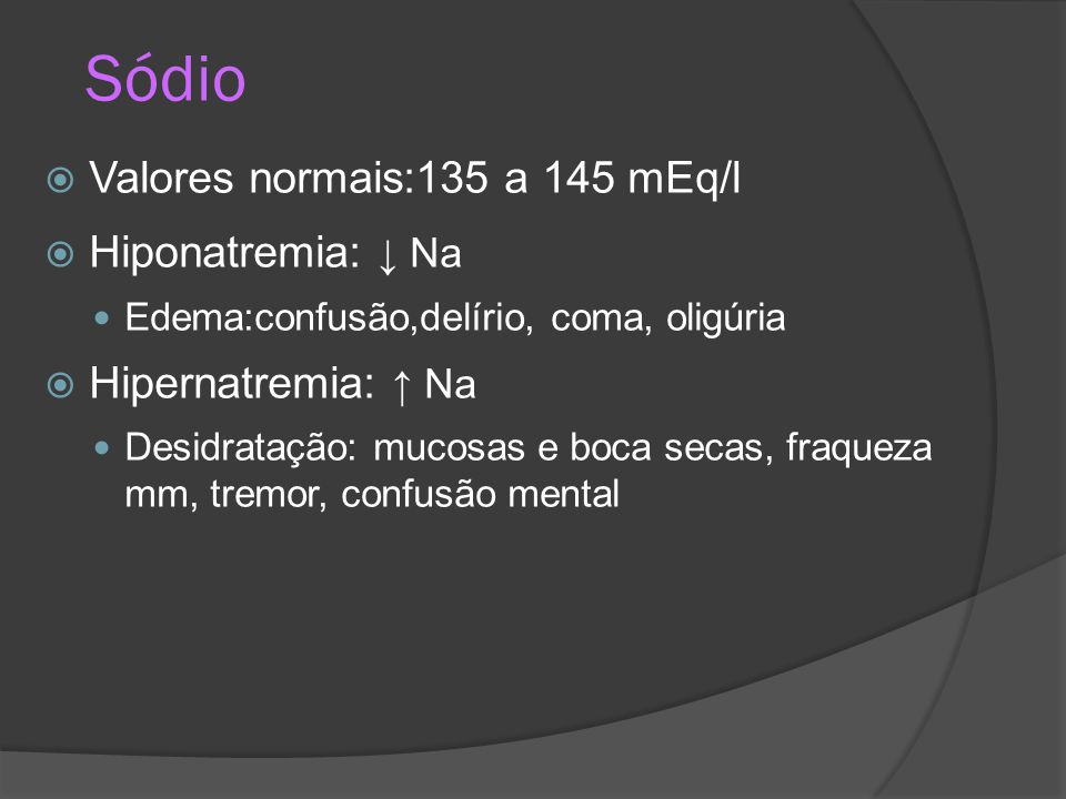 Sódio Valores normais:135 a 145 mEq/l Hiponatremia: ↓ Na