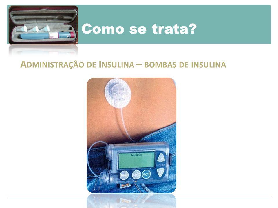 Como se trata Administração de Insulina – bombas de insulina