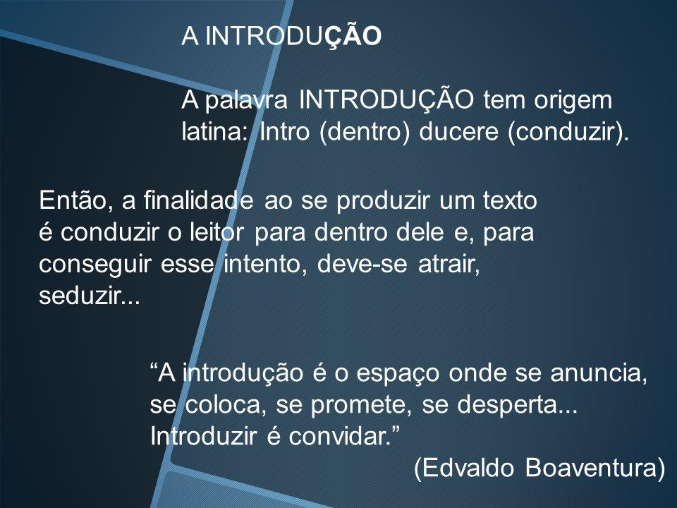 A INTRODUÇÃO A palavra INTRODUÇÃO tem origem. latina: Intro (dentro) ducere (conduzir).