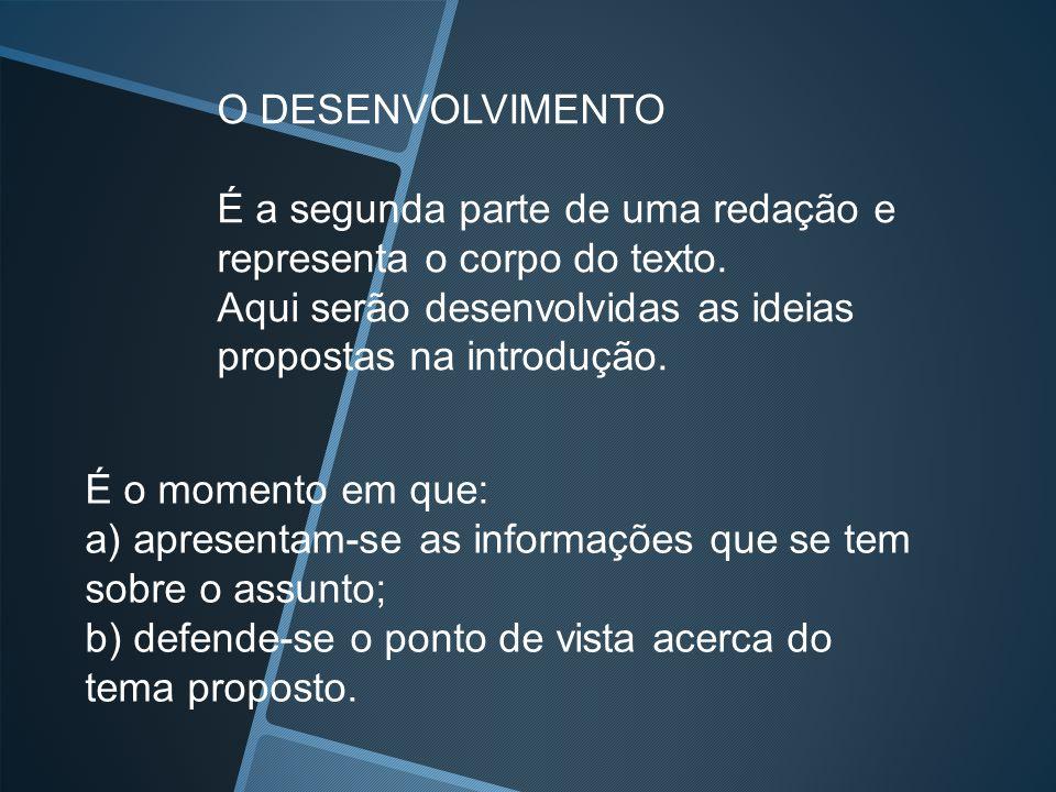 O DESENVOLVIMENTO É a segunda parte de uma redação e. representa o corpo do texto. Aqui serão desenvolvidas as ideias propostas na introdução.