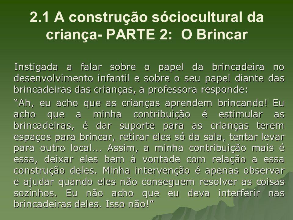2.1 A construção sóciocultural da criança- PARTE 2: O Brincar