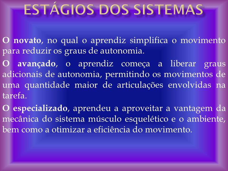 Estágios dos sistemas O novato, no qual o aprendiz simplifica o movimento para reduzir os graus de autonomia.