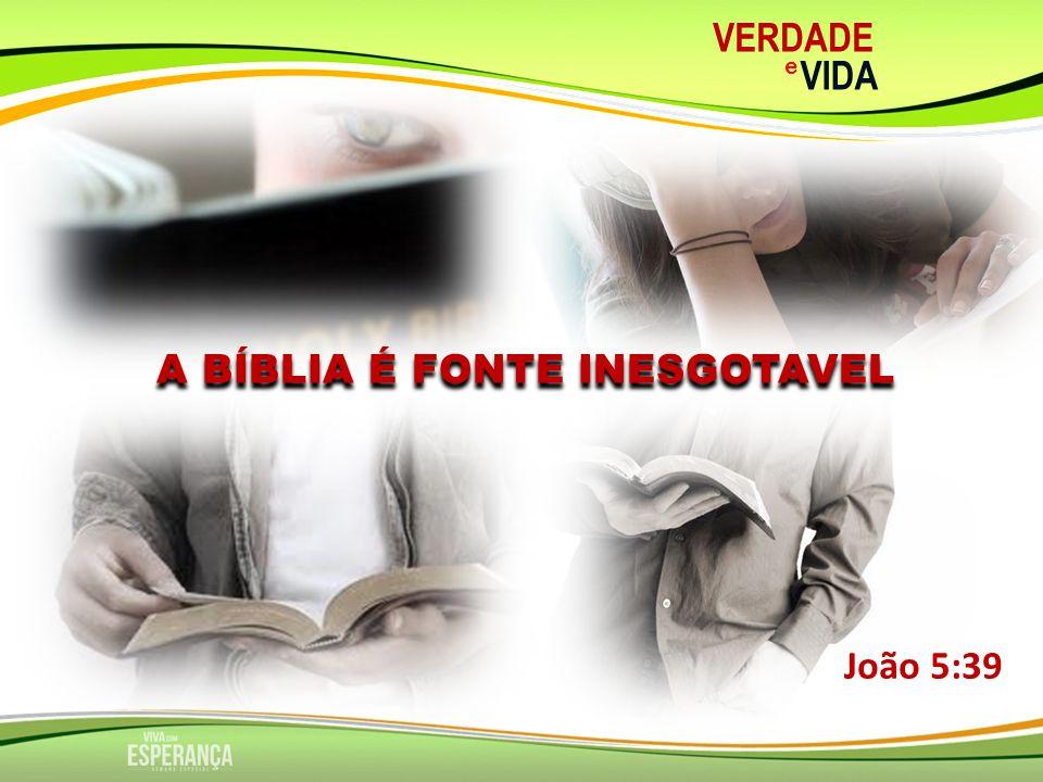 A BÍBLIA É FONTE INESGOTAVEL