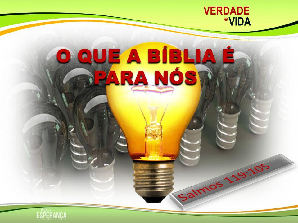 VERDADE e VIDA O QUE A BÍBLIA É PARA NÓS Salmos 119:105