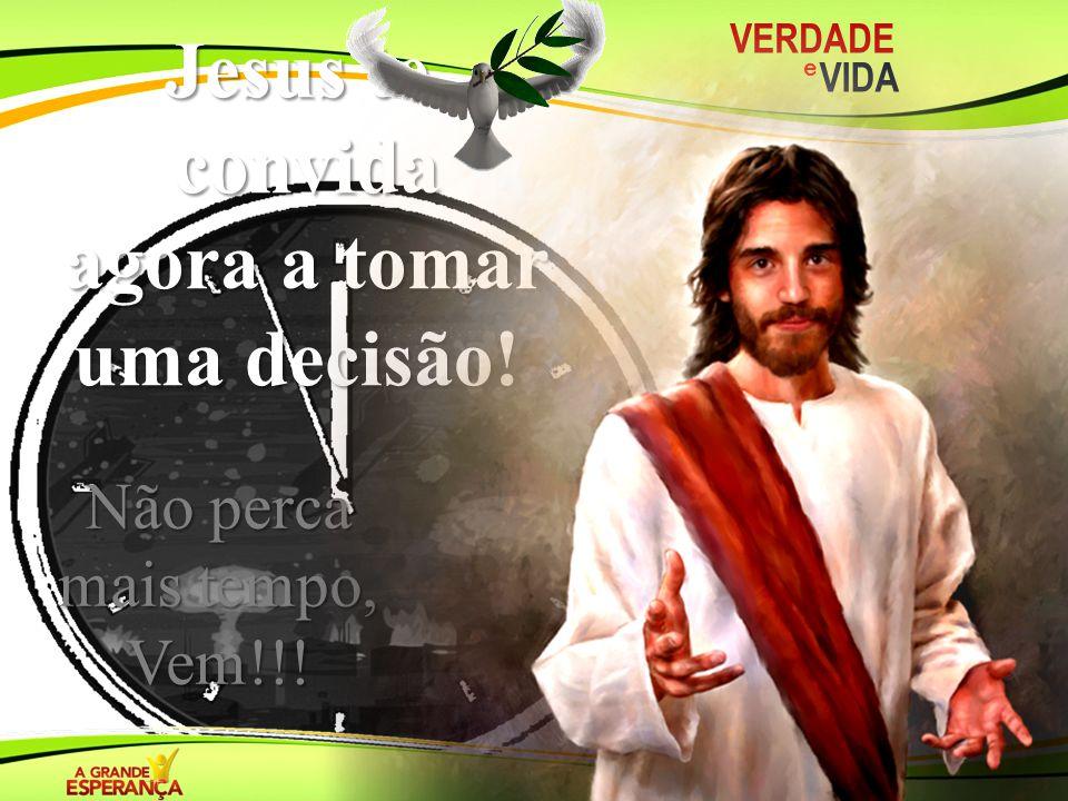 Jesus te convida agora a tomar uma decisão!