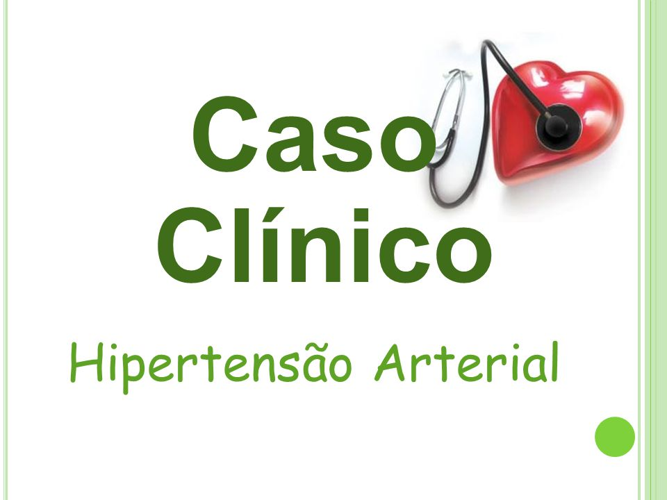 Caso Clínico Hipertensão Arterial