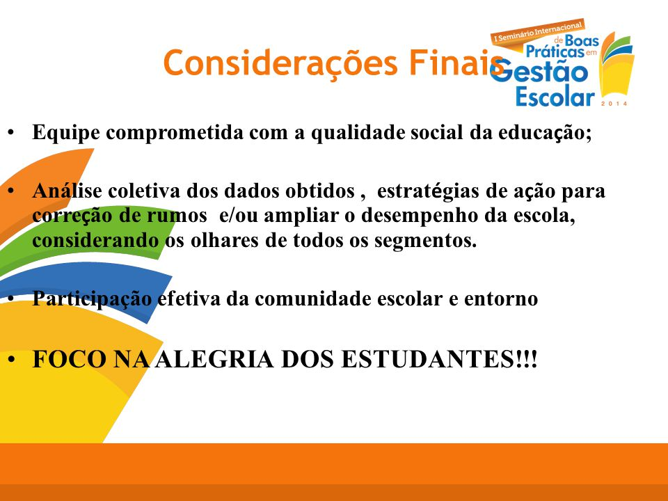 Considerações Finais FOCO NA ALEGRIA DOS ESTUDANTES!!!