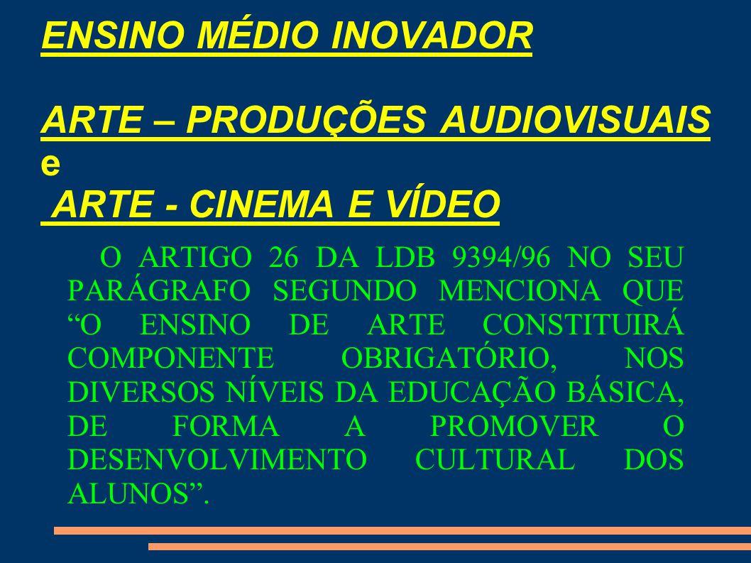 ENSINO MÉDIO INOVADOR ARTE – PRODUÇÕES AUDIOVISUAIS e ARTE - CINEMA E VÍDEO