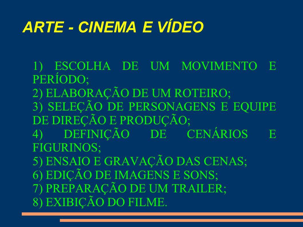 ARTE - CINEMA E VÍDEO 1) ESCOLHA DE UM MOVIMENTO E PERÍODO;