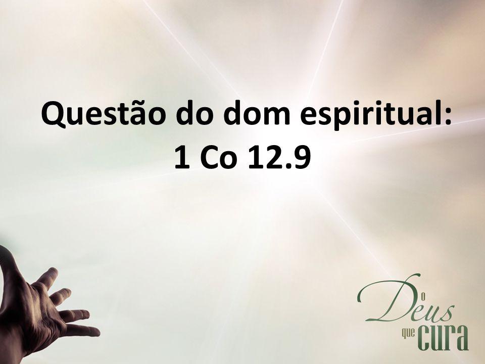 Questão do dom espiritual: 1 Co 12.9