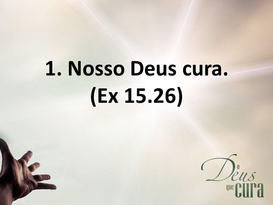 1. Nosso Deus cura. (Ex 15.26)