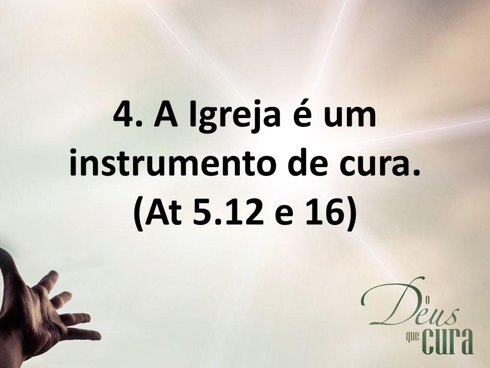 4. A Igreja é um instrumento de cura. (At 5.12 e 16)