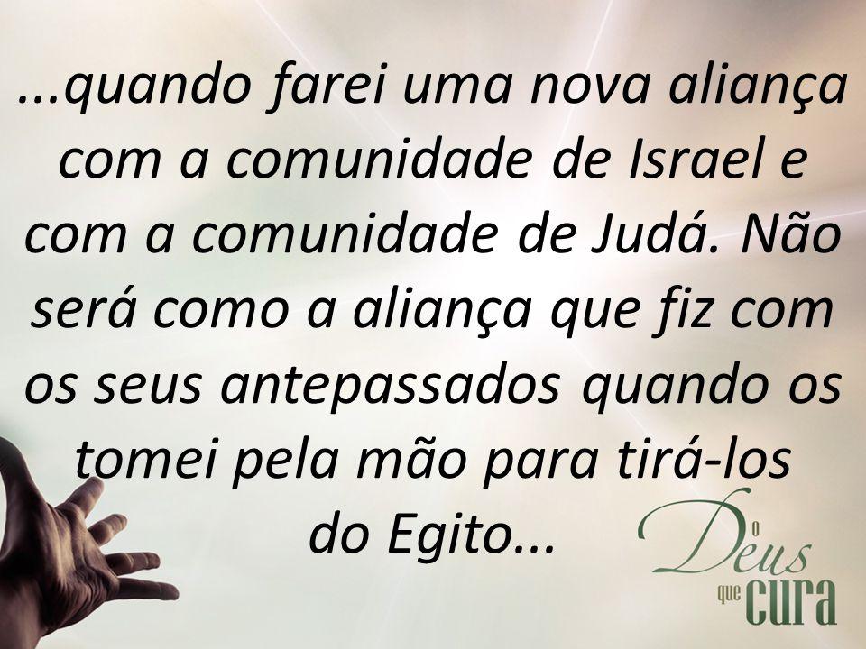 ...quando farei uma nova aliança com a comunidade de Israel e com a comunidade de Judá.