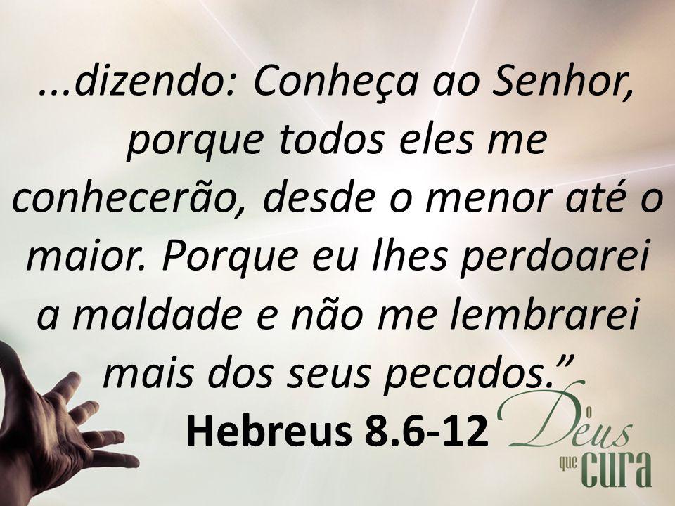 ...dizendo: Conheça ao Senhor, porque todos eles me conhecerão, desde o menor até o maior.