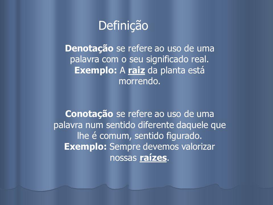 Definição Denotação se refere ao uso de uma palavra com o seu significado real. Exemplo: A raiz da planta está morrendo.