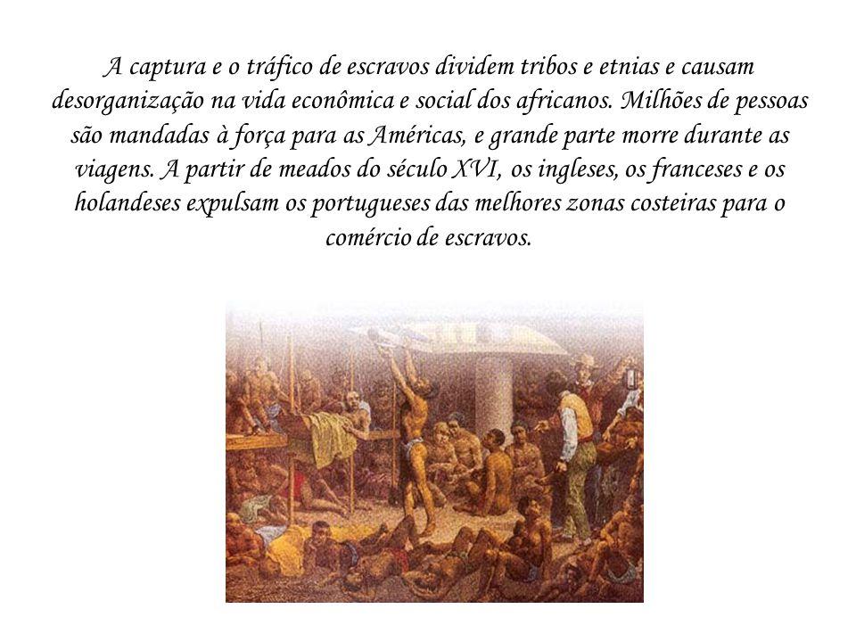 A captura e o tráfico de escravos dividem tribos e etnias e causam desorganização na vida econômica e social dos africanos.