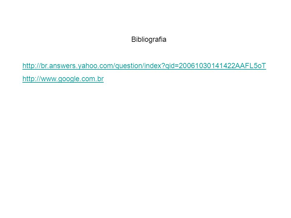 Bibliografia http://br.answers.yahoo.com/question/index qid=20061030141422AAFL5oT.