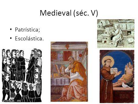 Medieval (séc. V) Patrística; Escolástica.