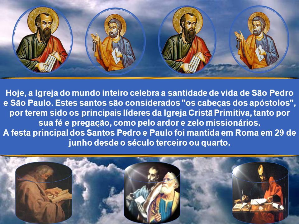 Hoje, a Igreja do mundo inteiro celebra a santidade de vida de São Pedro e São Paulo.
