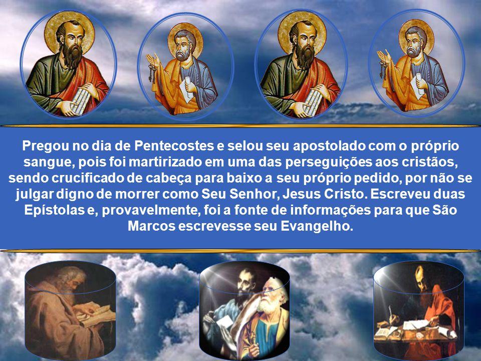 Pregou no dia de Pentecostes e selou seu apostolado com o próprio sangue, pois foi martirizado em uma das perseguições aos cristãos, sendo crucificado de cabeça para baixo a seu próprio pedido, por não se julgar digno de morrer como Seu Senhor, Jesus Cristo.