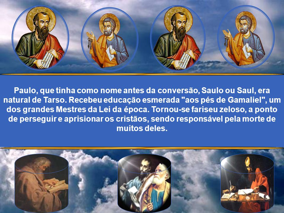 Paulo, que tinha como nome antes da conversão, Saulo ou Saul, era natural de Tarso.