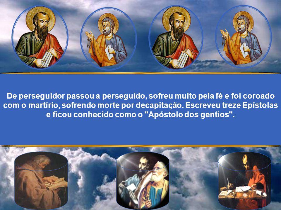 De perseguidor passou a perseguido, sofreu muito pela fé e foi coroado com o martírio, sofrendo morte por decapitação.