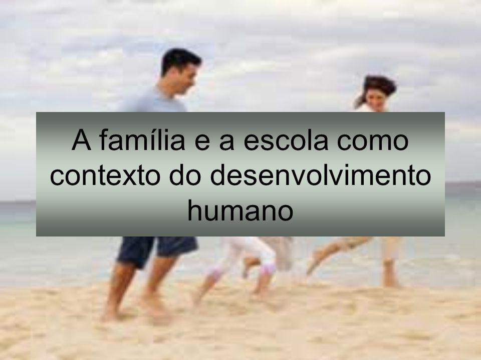 A família e a escola como contexto do desenvolvimento humano