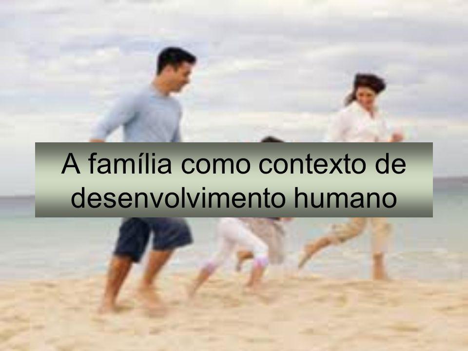 A família como contexto de desenvolvimento humano