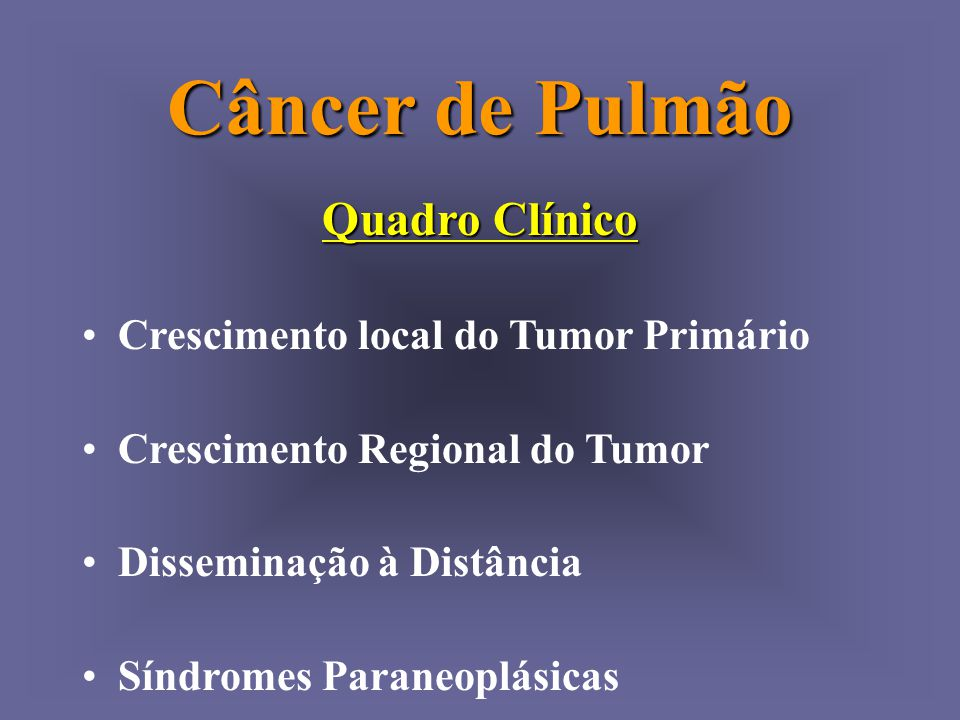 Câncer de Pulmão Quadro Clínico Crescimento local do Tumor Primário