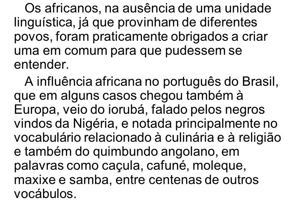 Os africanos, na ausência de uma unidade linguística, já que provinham de diferentes povos, foram praticamente obrigados a criar uma em comum para que pudessem se entender.
