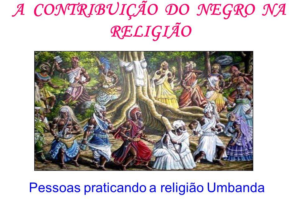 A CONTRIBUIÇÃO DO NEGRO NA RELIGIÃO