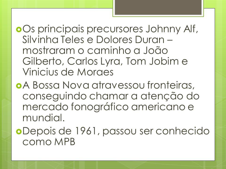 Os principais precursores Johnny Alf, Silvinha Teles e Dolores Duran – mostraram o caminho a João Gilberto, Carlos Lyra, Tom Jobim e Vinicius de Moraes