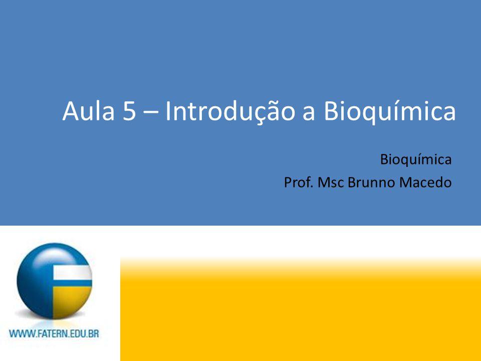 Aula 5 – Introdução a Bioquímica