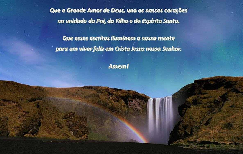 Amem! Que o Grande Amor de Deus, una os nossos corações