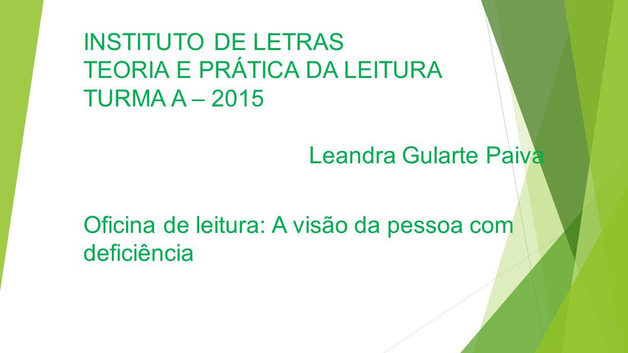 INSTITUTO DE LETRAS TEORIA E PRÁTICA DA LEITURA TURMA A – 2015