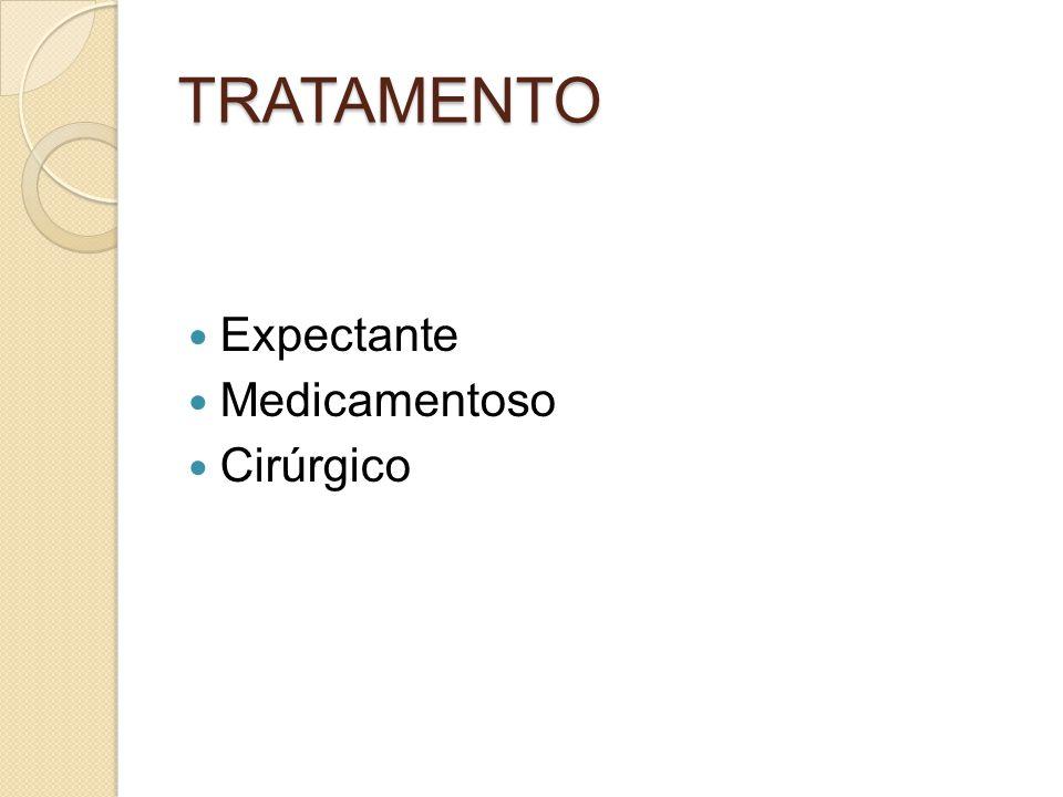 TRATAMENTO Expectante Medicamentoso Cirúrgico