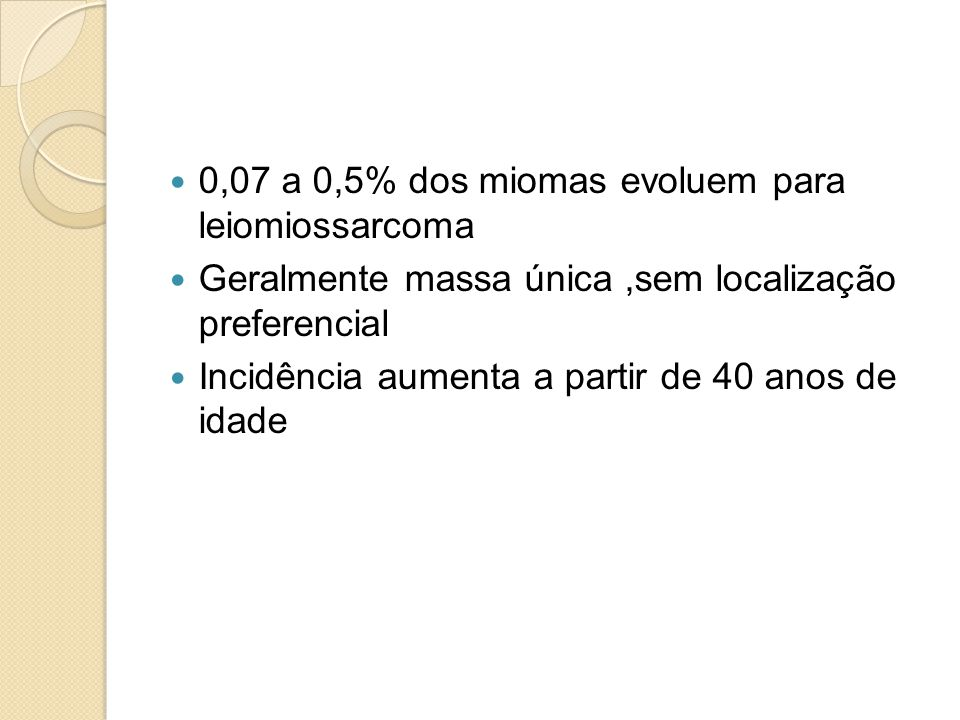 0,07 a 0,5% dos miomas evoluem para leiomiossarcoma