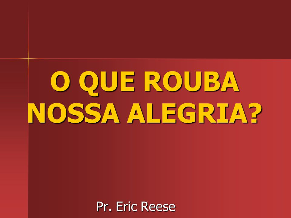 O QUE ROUBA NOSSA ALEGRIA