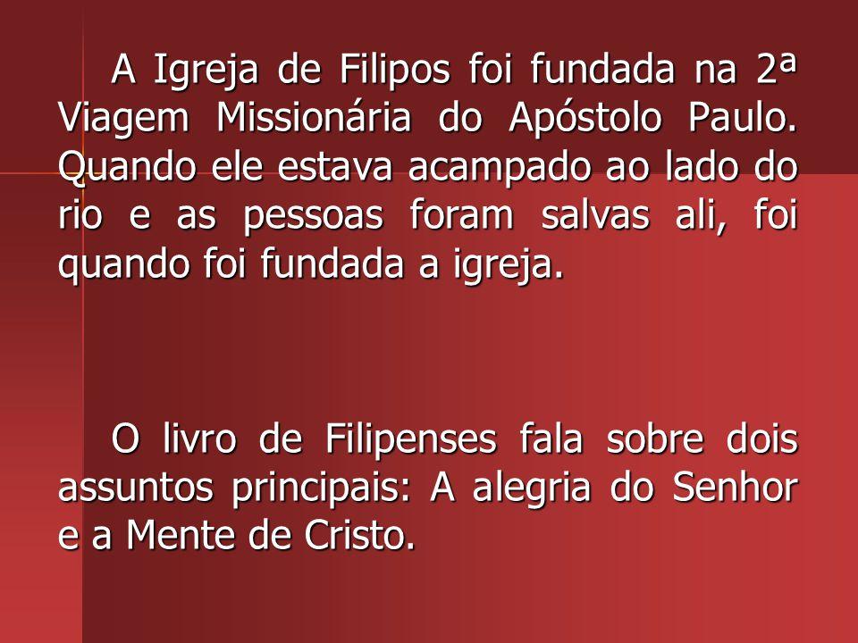 A Igreja de Filipos foi fundada na 2ª Viagem Missionária do Apóstolo Paulo. Quando ele estava acampado ao lado do rio e as pessoas foram salvas ali, foi quando foi fundada a igreja.