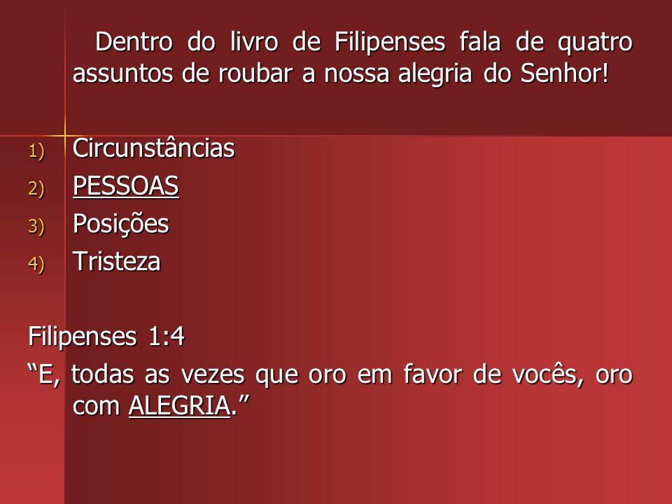 Dentro do livro de Filipenses fala de quatro assuntos de roubar a nossa alegria do Senhor!