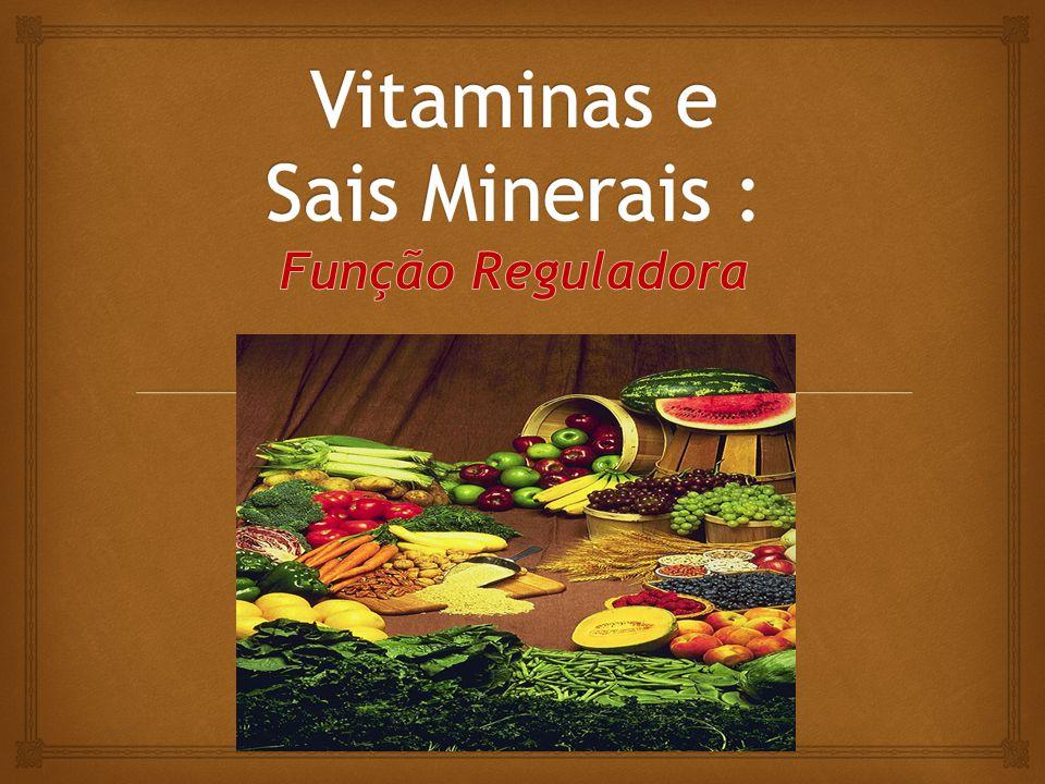 Vitaminas e Sais Minerais : Função Reguladora