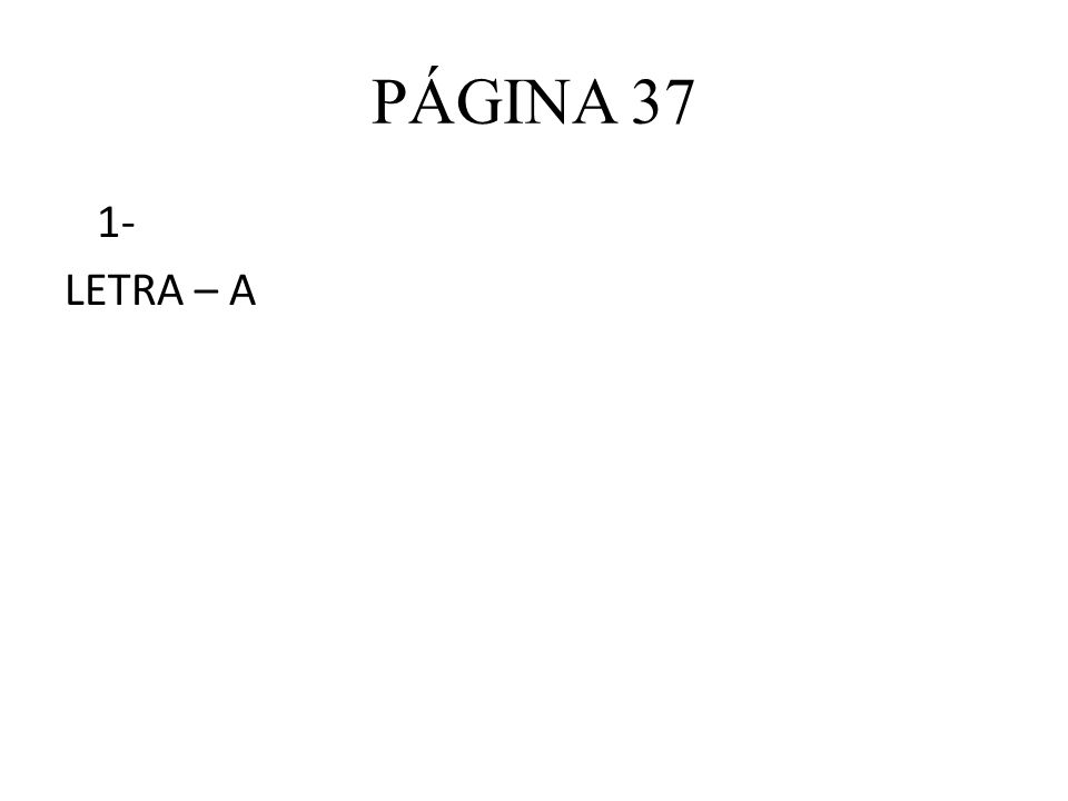 PÁGINA 37 1- LETRA – A