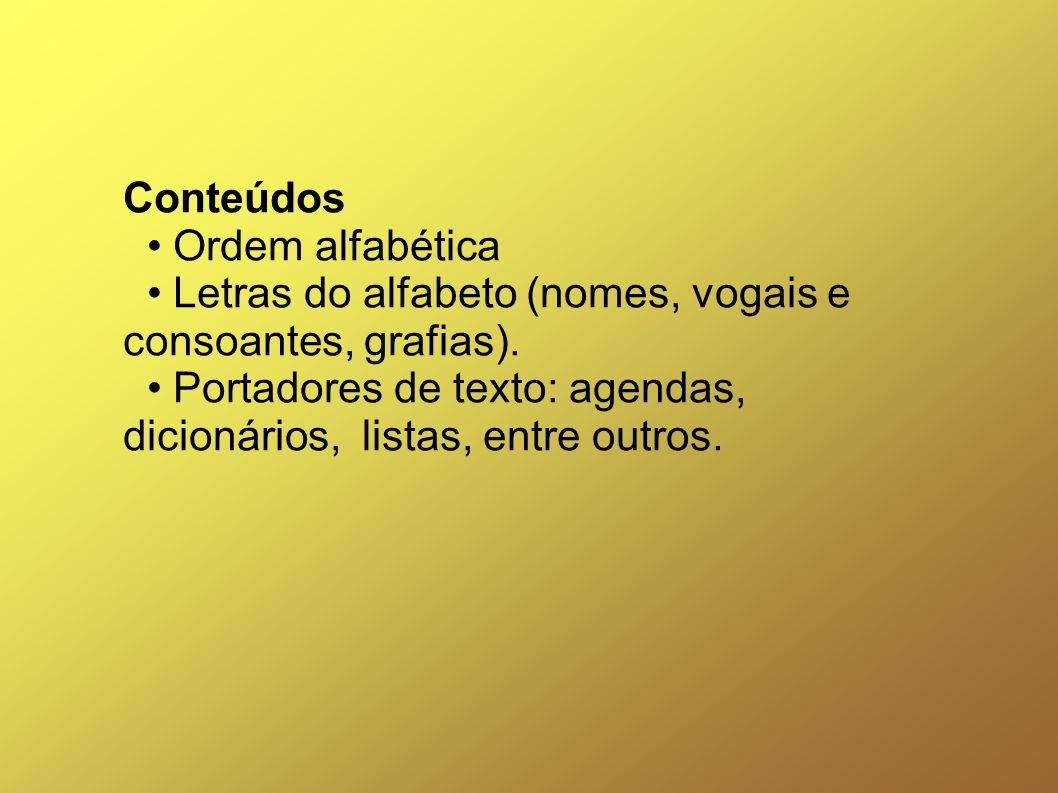 Conteúdos • Ordem alfabética • Letras do alfabeto (nomes, vogais e consoantes, grafias).