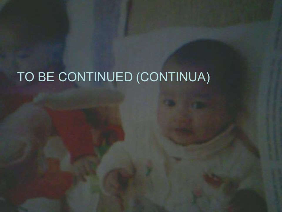 TO BE CONTINUED (CONTINUA)