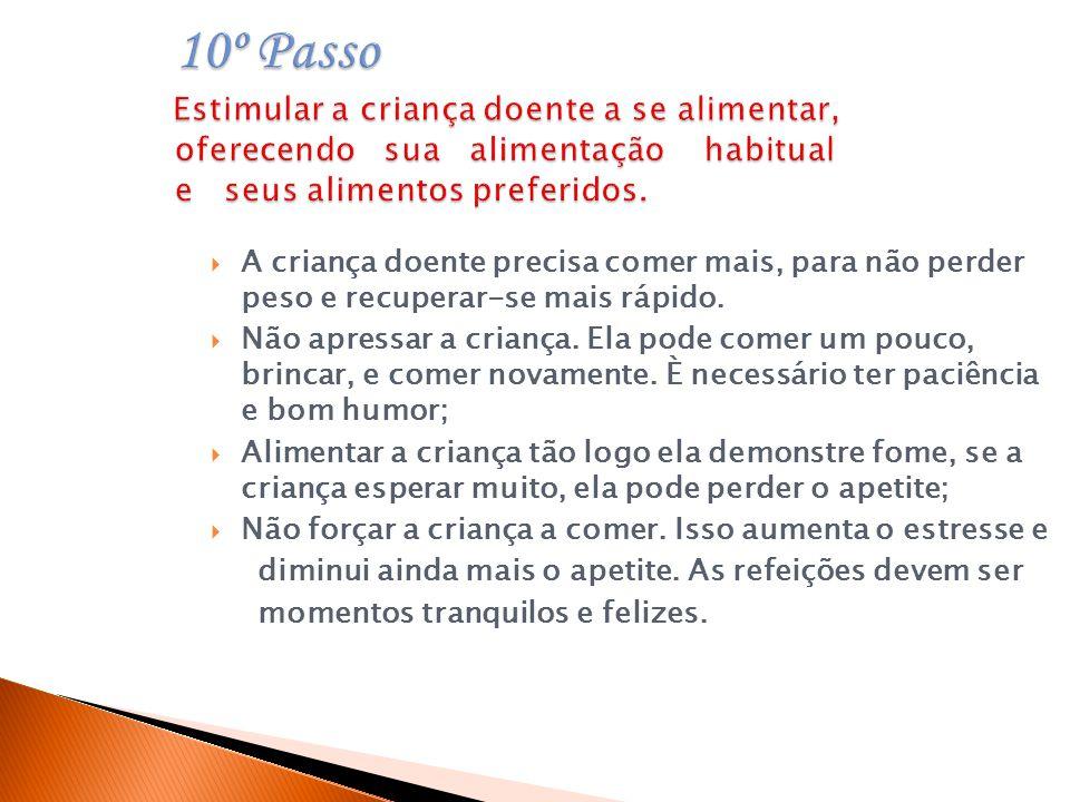 10º Passo Estimular a criança doente a se alimentar, oferecendo sua alimentação habitual e seus alimentos preferidos.