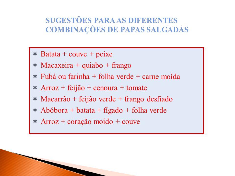 SUGESTÕES PARA AS DIFERENTES COMBINAÇÕES DE PAPAS SALGADAS
